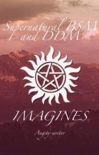 Supernatural imagines (bsm and ddm) by Ecjsinger