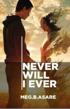 Never Will I Ever  by BabyMeg337