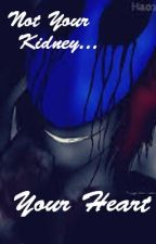 Not Your Kidney...Your Heart (An Eyeless Jack Love Story) by TroubledCouple