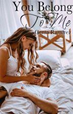 You Belong To Me by Gema15writes