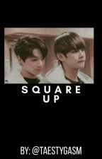 square up   rants by TAESTYGASM