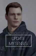 UPDATE MY SENSES ⊳ connor x reader  by dicax-asina
