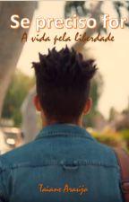 Se preciso for - A vida pela Liberdade by Taiaane