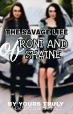 THE SAVAGE LIFE OF RONI & SHAINE - WHERE IT ALL STARTED by IMGABBY2