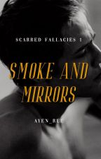 Smoke and Mirrors (Scarred Fallacies #1) by ayen_ree