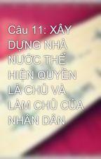 Câu 11: XÂY DỰNG NHÀ NƯỚC THỂ HIỆN QUYỀN LÀ CHỦ VÀ LÀM CHỦ CỦA NHÂN DÂN by GruHacker9x