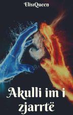 Akulli im i zjarrtë ✔ by Elis1queen