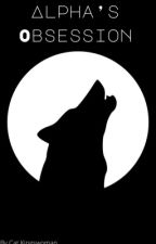 Alpha's Obsession by GirlAcrossTheStreet1