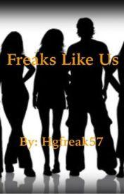 Freaks Like Us by hgfreak57