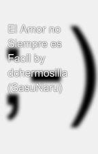 El Amor no Siempre es Facíl by MARIA-SAMA66