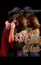 The Last Wish by Prettylady32
