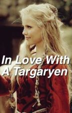 In Love with a Targaryen -EDITING- by waterlilyreads