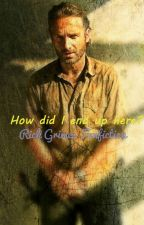 How did I end up here? The walking dead Rick grimes Romance fanfiction by stephmullyy