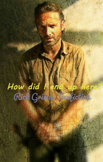 How did I end up here? The walking dead Rick grimes Romance fanfiction