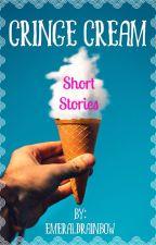 Cringe Cream: Short Stories by emeraldrainbow