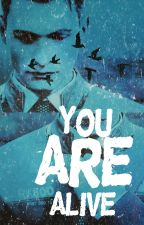 YOU are ALIVE // act one by thenicestgirlaro
