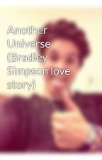 Another Universe (Bradley Simpson love story) by beggingthevamps