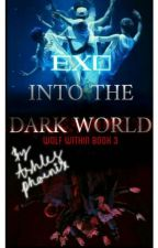 EXO Into The Dark World -Wolf Within Book 3- by xashphoenix