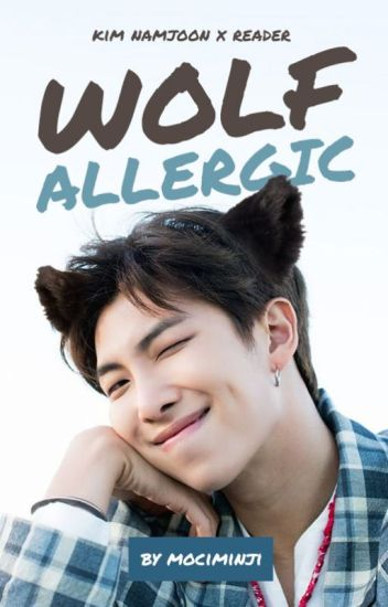 Wolf Allergic ✔ | Kim Namjoon x Reader