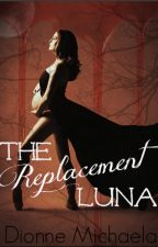 The Replacement Luna (A Luna Chronicles Novel) by Mimic-My-Howl