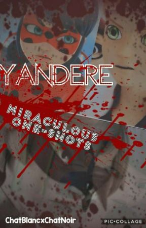 Yandere Miraculous Ladybug Oneshots {Slow updates But Worth It