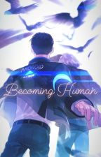 Becoming Human by Connor_RK800_rA9