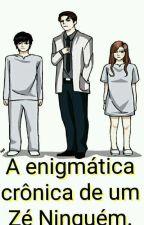 A Enigmática Crónica De Um Zé Ninguém. by Oliver17M
