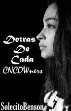 Detras De Cada CNCOWners by SolecitoBenson