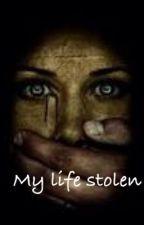 My Life Stolen by Mrs_Cullen_