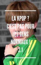 La Kpop ? C'est pas pour les gens normaux ! 2.1 by YoonSoo28