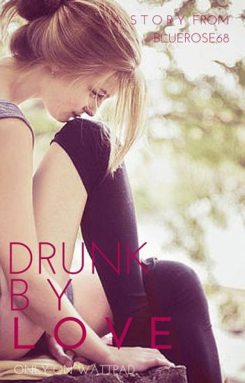 Drunk by Love *