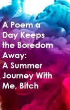 A Poem a Day Keeps the Boredom Away: A Summer Journey With Me, Bitch by Swabbles
