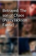 Betrayed: The son of Chaos (PercyJackson Fanfic) by books_heroes22