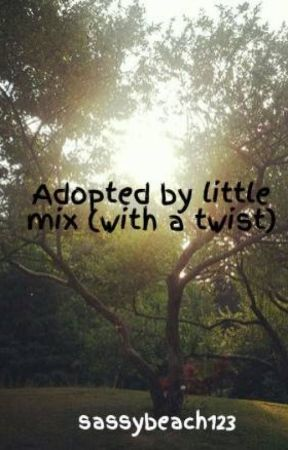 Adopted by little mix (with a twist) by sassybeach123