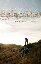 Completamente Enlaçados by JessicaLima27