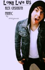 Long Live Us - Alex Gaskarth Fanfic by xPollymuse