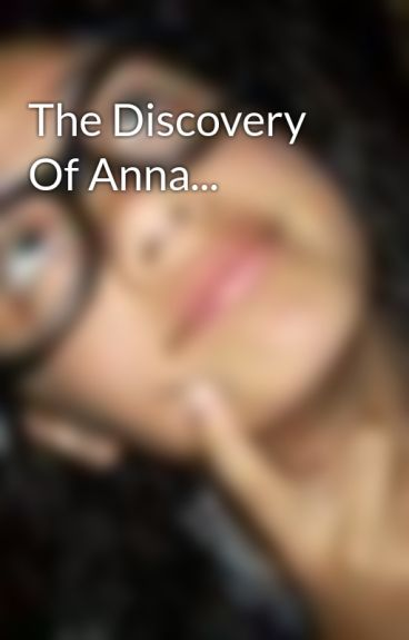 The Discovery Of Anna... by JulisseDiaz