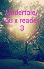 Undertale/au x reader 3 by Broken-fnaf-fan