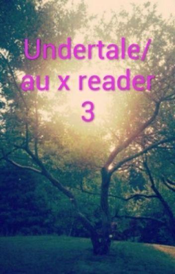 Undertale/au x reader 3 - Creator Abbie  - Wattpad