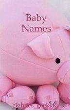 Baby Names by eighties_geekkk