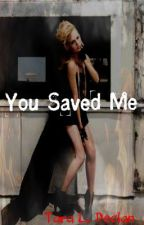 You Saved Me (On hold) by TaraLDeclan