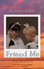 Friend Me (Minsung FF)✅ by strayoutofbts