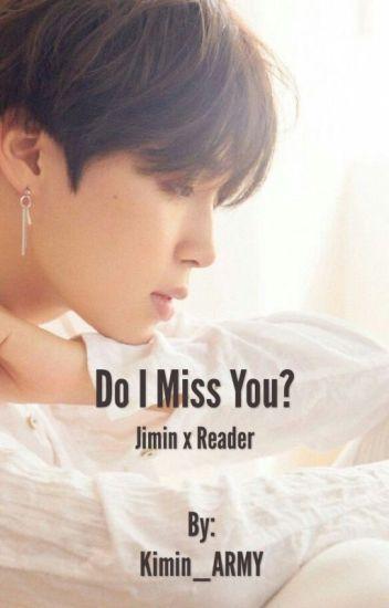 Do I Miss You?   Jimin x Reader