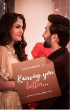 Knowing you better - SHIVIKA SS ✔ [COMPLETED] by crazymaniac_