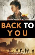 Back to You (A Newt x Reader Fanfiction) by bloodyglued