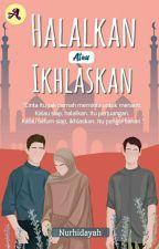 HALALKAN ATAU IKHLASKAN💫 by nurhidayah202