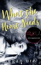 What The Heart Needs - The Heart #3 by ReganUre