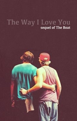 The Way I Love You [SEQUEL OF THE BOAT/NARRY]