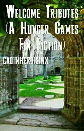 Welcome Tributes(A Hunger Games Fan Fiction) by caoimheroisinx