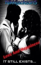 Love And Happiness {Book 2} by NikkiJackson5